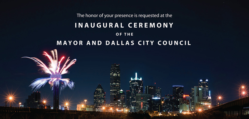 The honer of your presence is requested at the Inaugural Ceremony of the Mayor and Dallas City Council